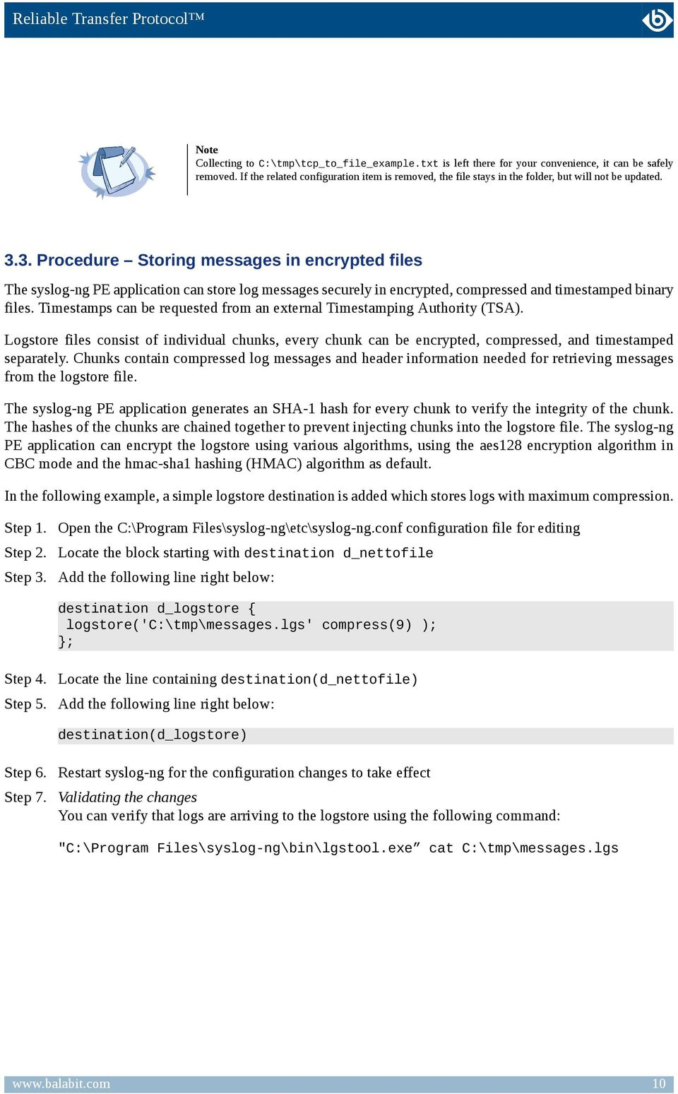 3. Procedure Storing messages in encrypted files The syslog-ng PE application can store log messages securely in encrypted, compressed and timestamped binary files.