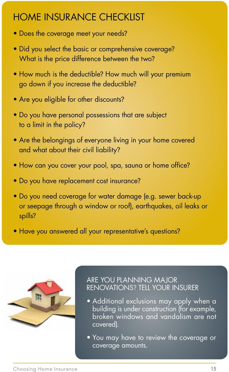 Are the belongings of everyone living in your home covered and what about their civil liability? How can you cover your pool, spa, sauna or home office? Do you have replacement cost insurance?