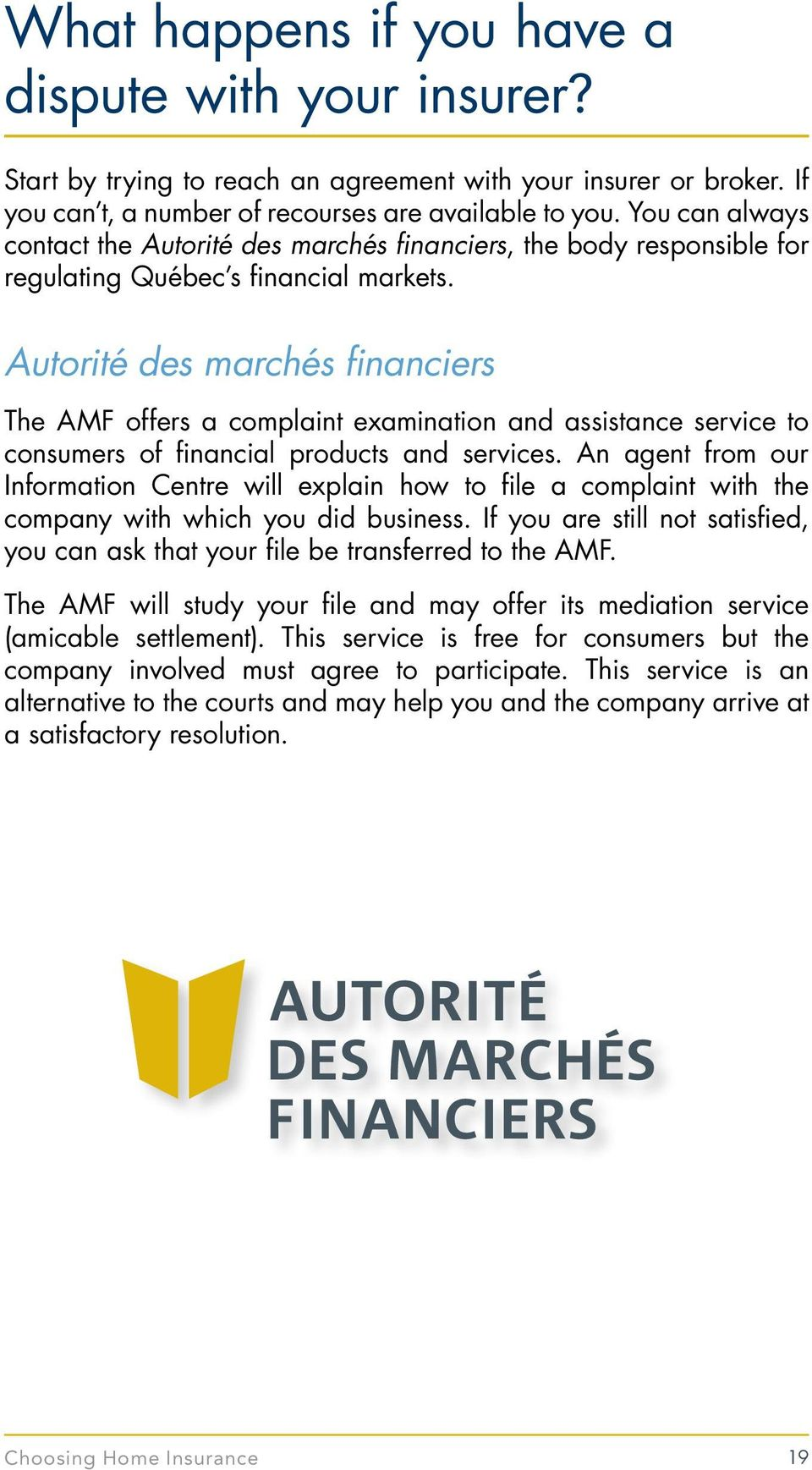 Autorité des marchés financiers The AMF offers a complaint examination and assistance service to consumers of financial products and services.