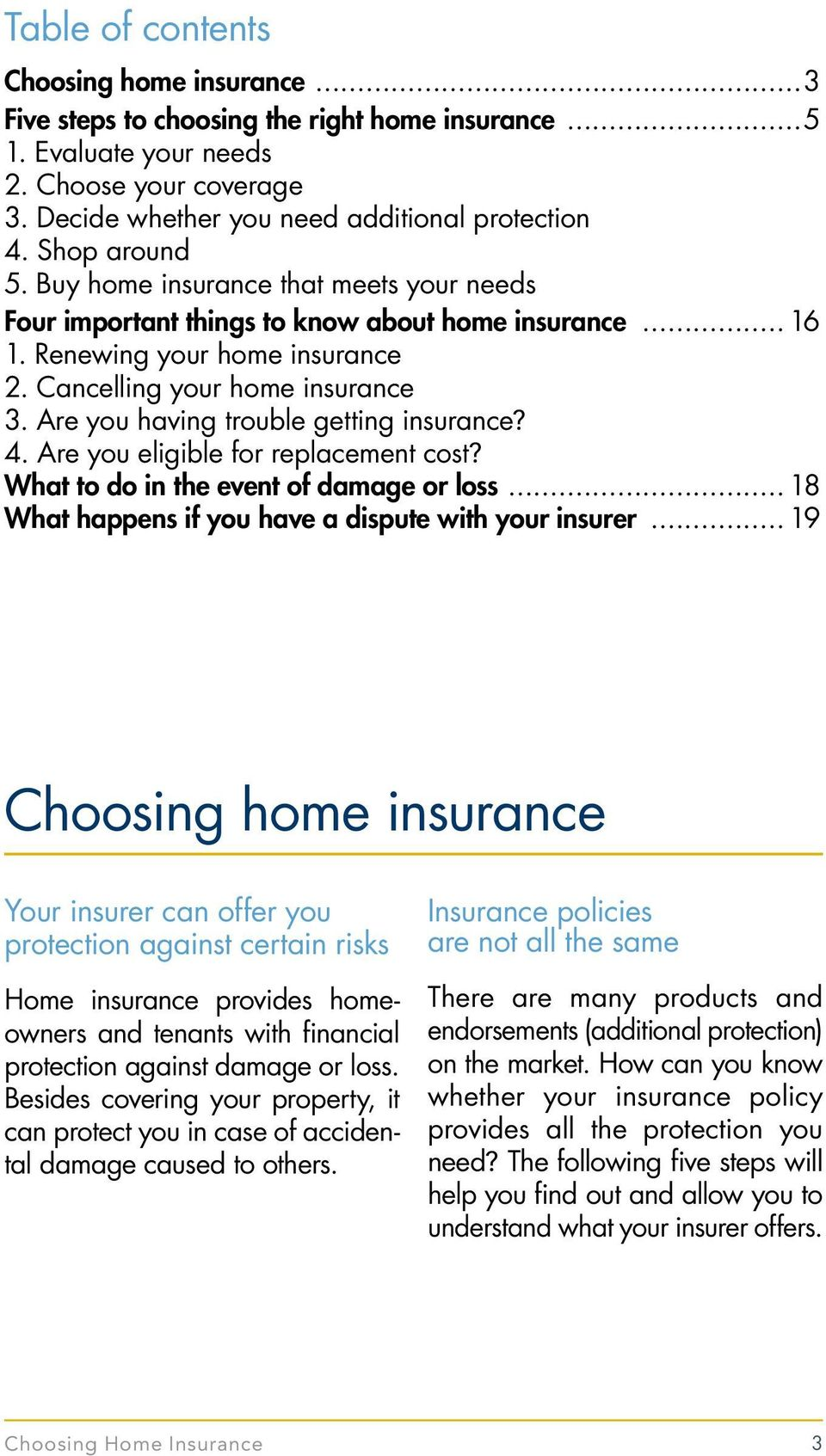 Are you having trouble getting insurance? 4. Are you eligible for replacement cost? What to do in the event of damage or loss... 18 What happens if you have a dispute with your insurer.