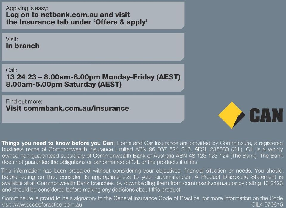 bank.com.au/insurance Things you need to know before you Can: Home and Car Insurance are provided by CommInsure, a registered business name of Commonwealth Insurance Limited ABN 96 067 524 216.