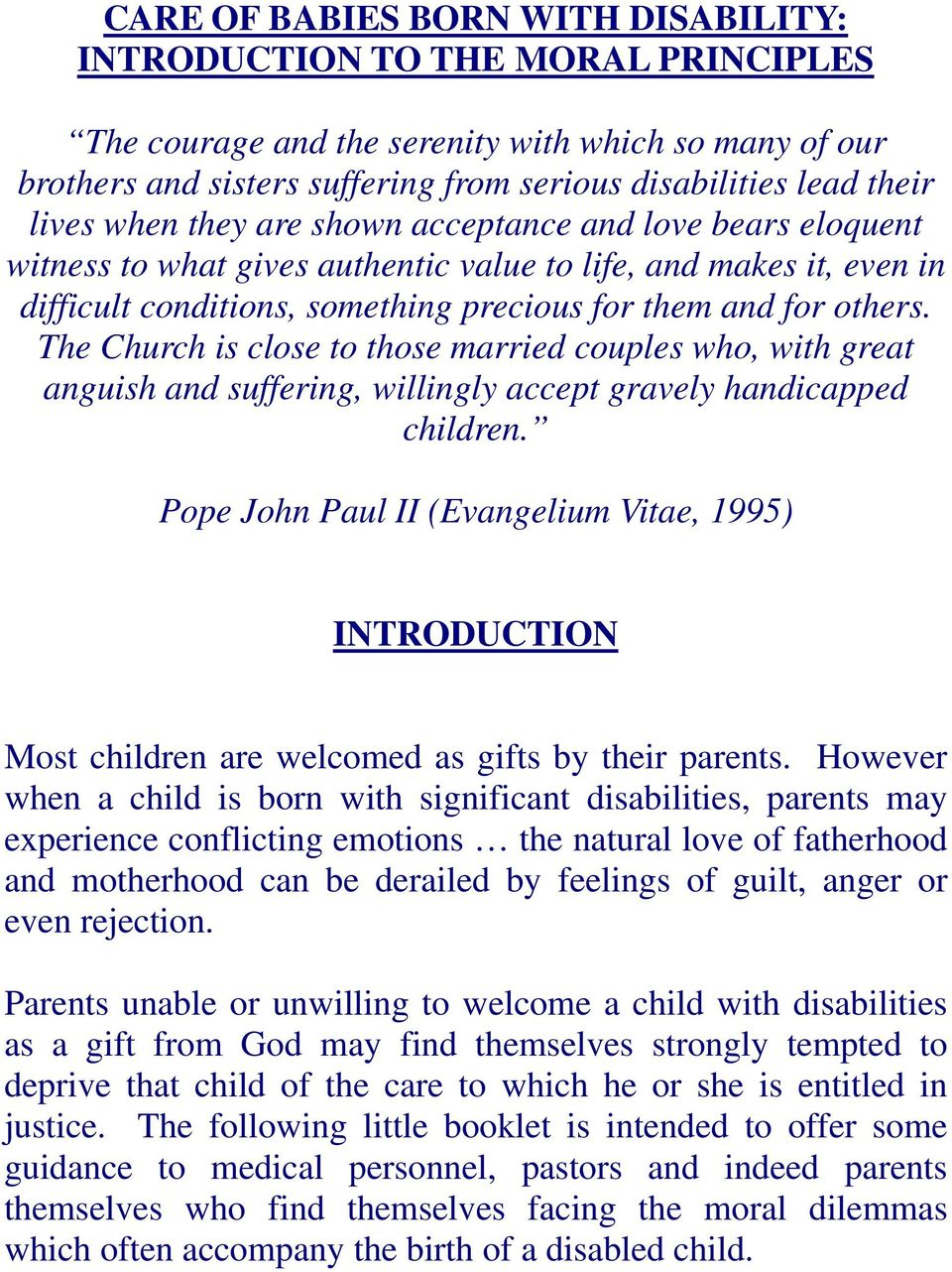 The Church is close to those married couples who, with great anguish and suffering, willingly accept gravely handicapped children.