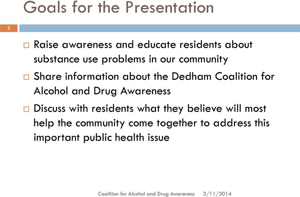 Coalition for Alcohol and Drug Awareness Discuss with residents what they