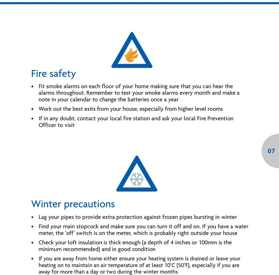any doubt, contact your local fire station and ask your local Fire Prevention Officer to visit 07 Winter precautions Lag your pipes to provide extra protection against frozen pipes bursting in winter