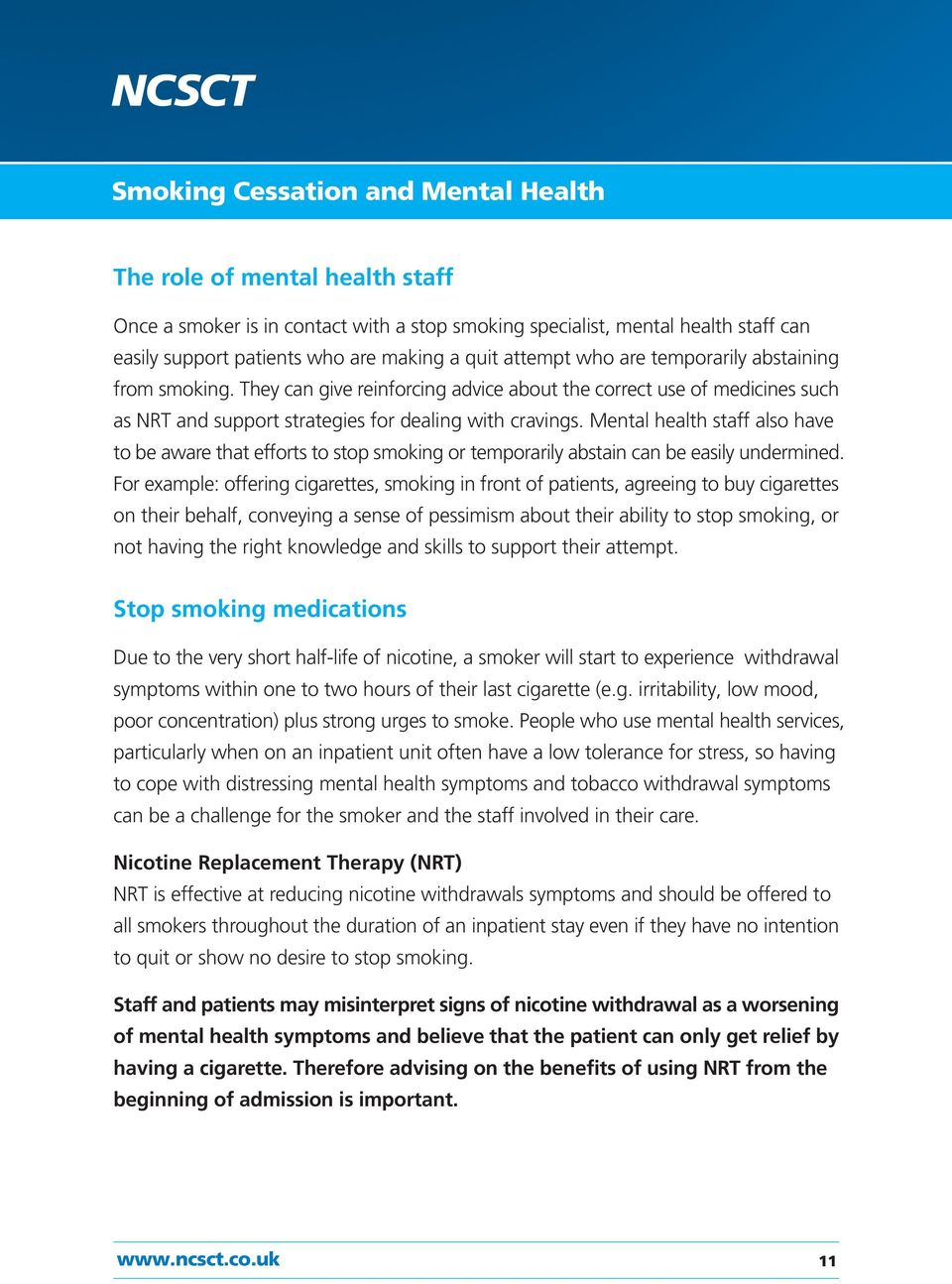 Mental health staff also have to be aware that efforts to stop smoking or temporarily abstain can be easily undermined.