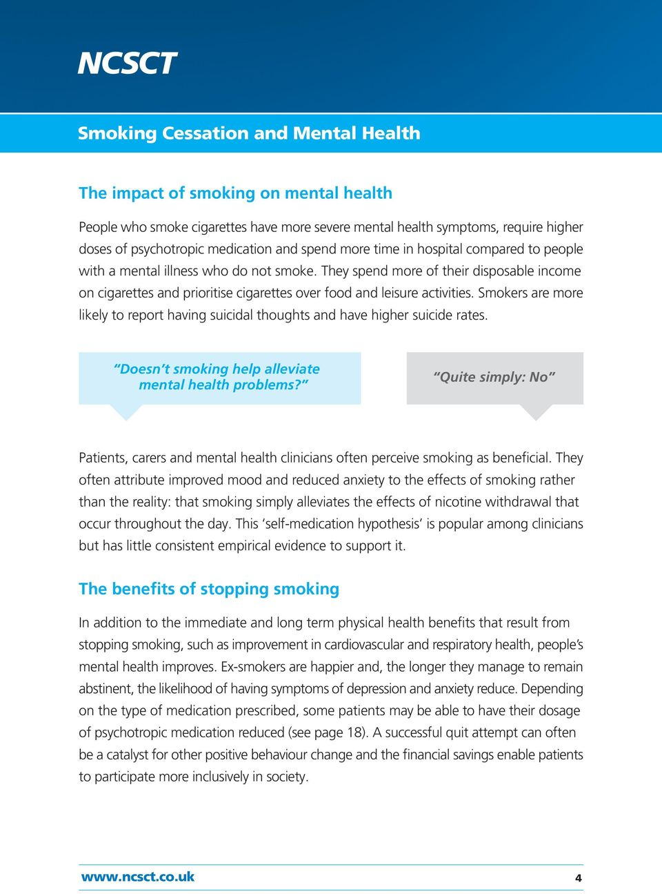 Smokers are more likely to report having suicidal thoughts and have higher suicide rates. Doesn t smoking help alleviate mental health problems?