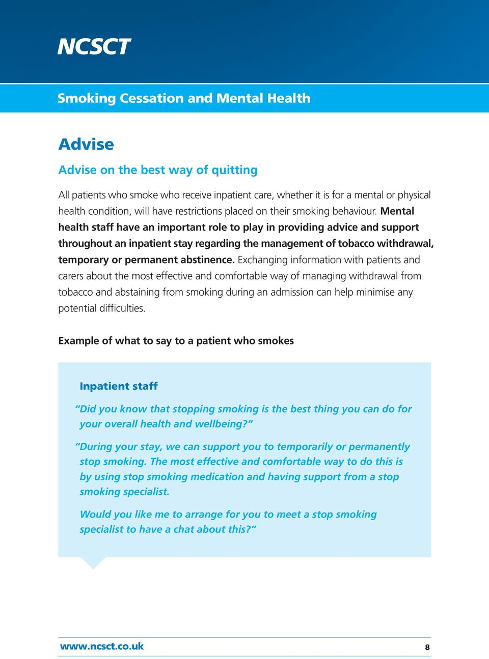 Mental health staff have an important role to play in providing advice and support throughout an inpatient stay regarding the management of tobacco withdrawal, temporary or permanent abstinence.
