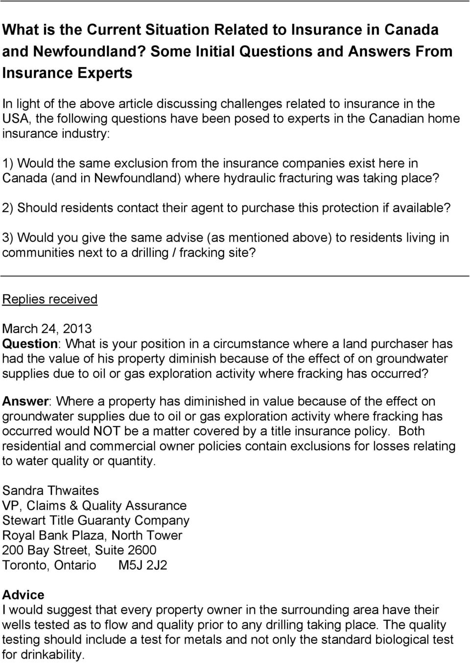 the Canadian home insurance industry: 1) Would the same exclusion from the insurance companies exist here in Canada (and in Newfoundland) where hydraulic fracturing was taking place?