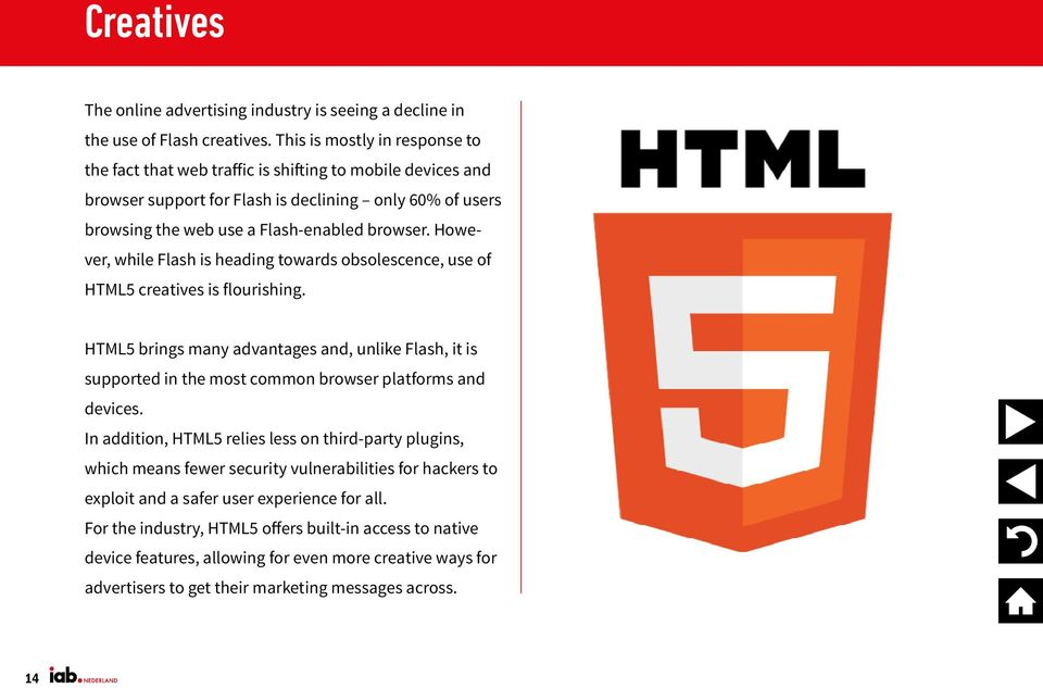 However, while Flash is heading towards obsolescence, use of HTML5 creatives is flourishing.