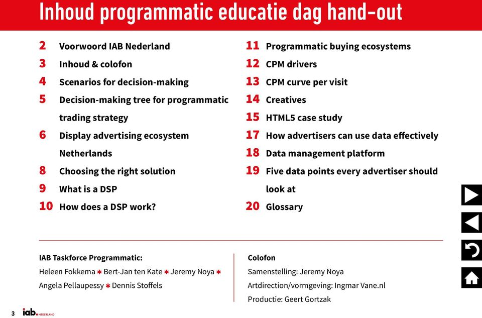 11 Programmatic buying ecosystems 12 CPM drivers 13 CPM curve per visit 14 Creatives 15 HTML5 case study 17 How advertisers can use data effectively 18 Data management platform 19 Five