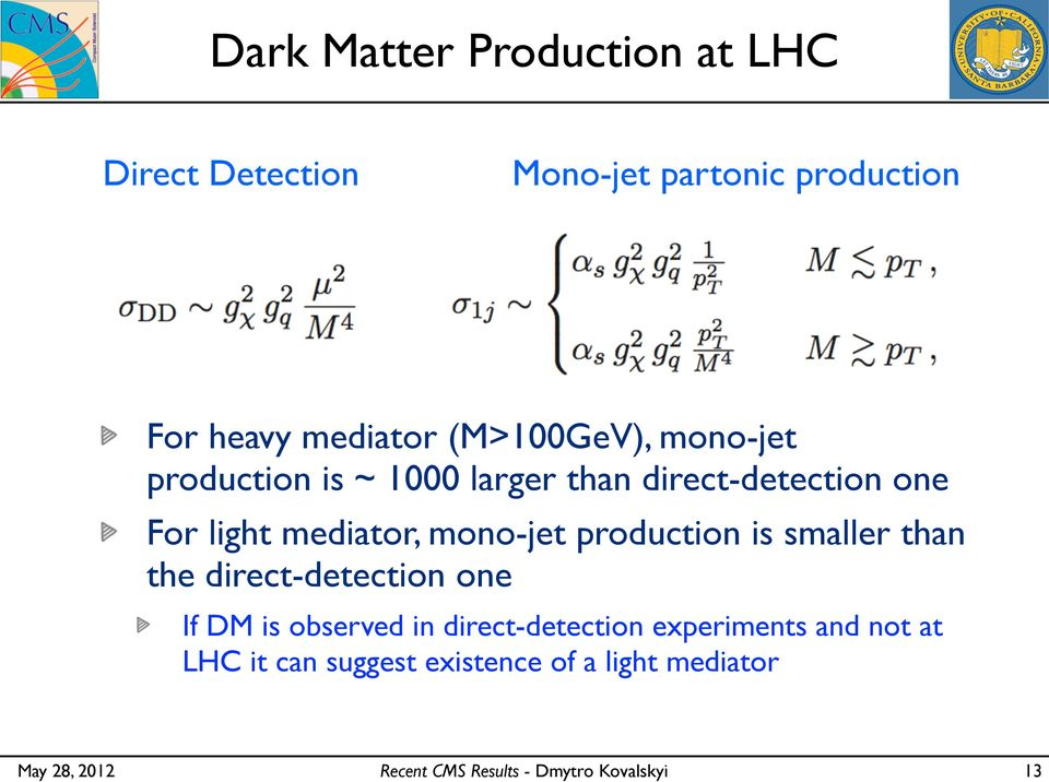 mediator, mono-jet production is smaller than the direct-detection one If DM is observed in