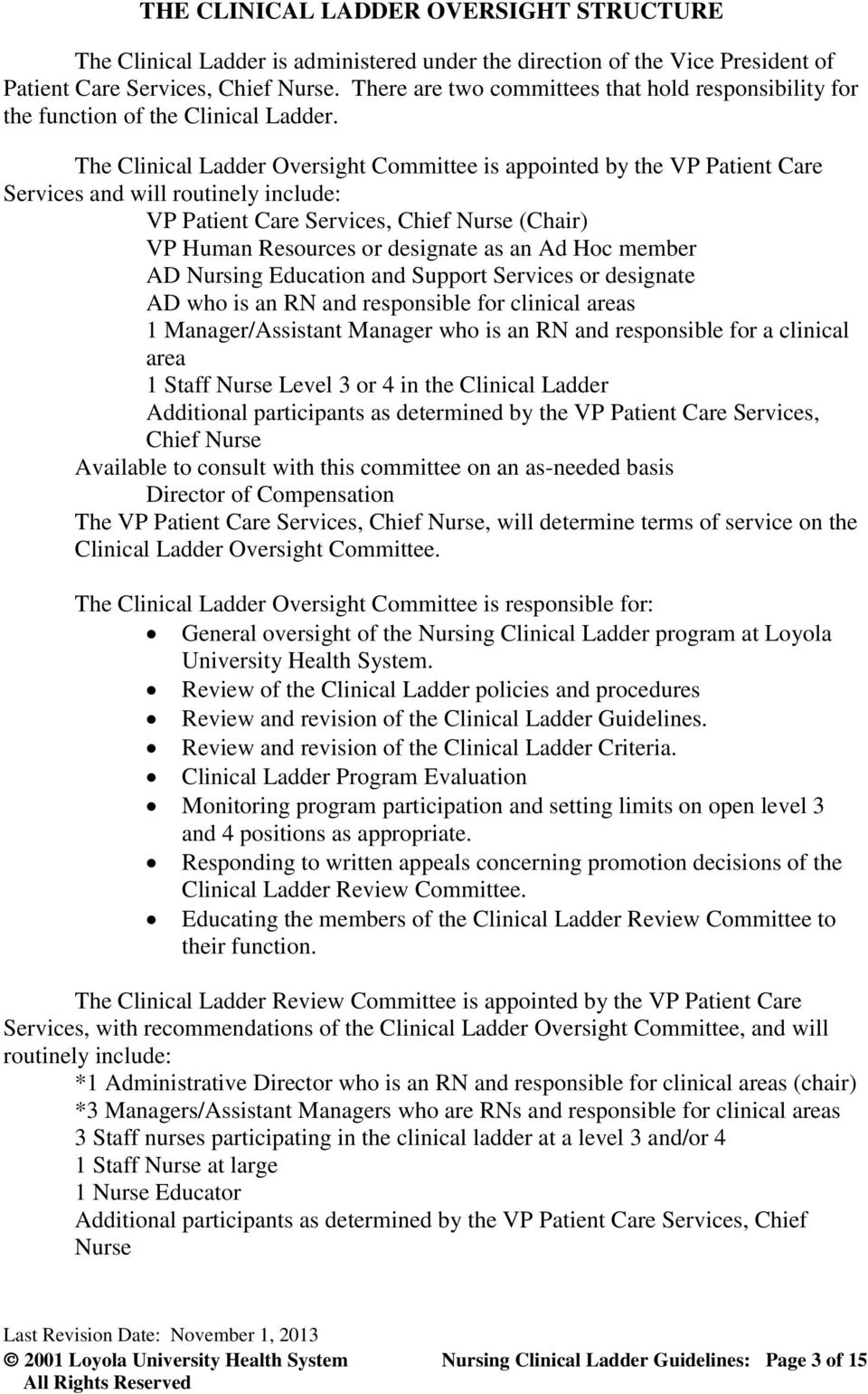 The Clinical Ladder Oversight Committee is appointed by the VP Patient Care Services and will routinely include: VP Patient Care Services, Chief Nurse (Chair) VP Human Resources or designate as an Ad