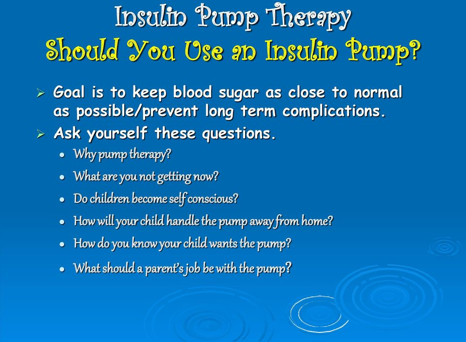 Ask yourself these questions. Why pump therapy? What are you not getting now?
