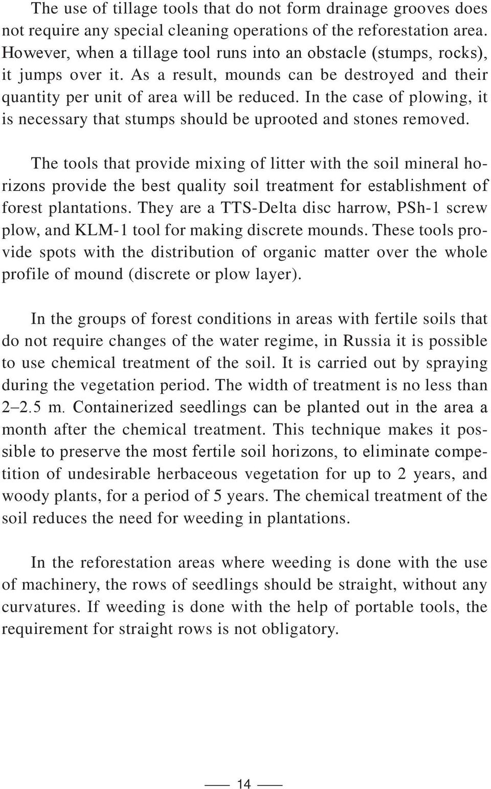 In the case of plowing, it is necessary that stumps should be uprooted and stones removed.