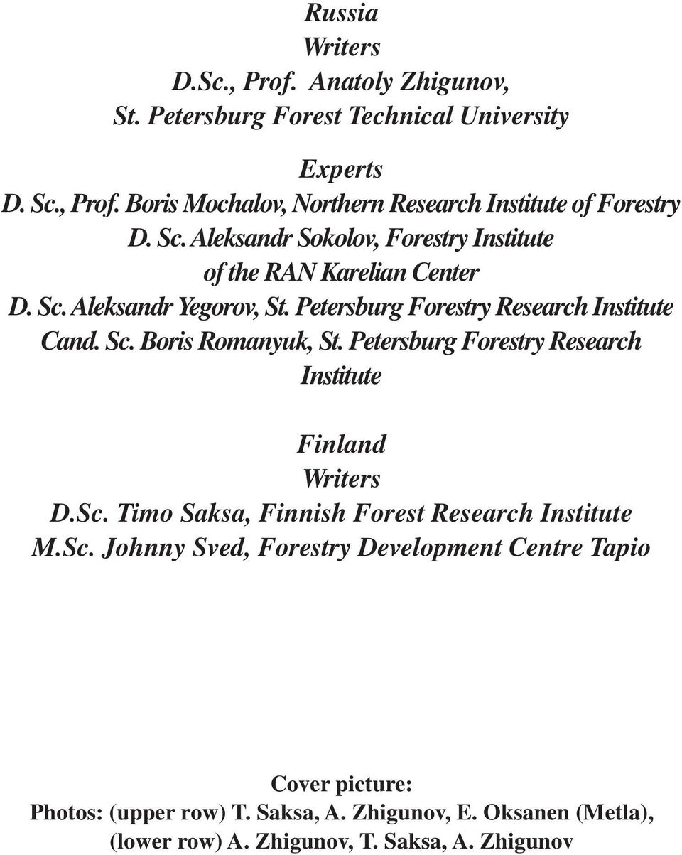 Petersburg Forestry Research Institute Finland Writers D.Sc. Timo Saksa, Finnish Forest Research Institute M.Sc. Johnny Sved, Forestry Development Centre Tapio Cover picture: Photos: (upper row) T.