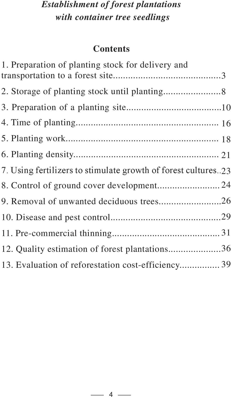 Using fertilizers to stimulate growth of forest cultures.. 23 8. Control of ground cover development... 24 9. Removal of unwanted deciduous trees... 26 10.