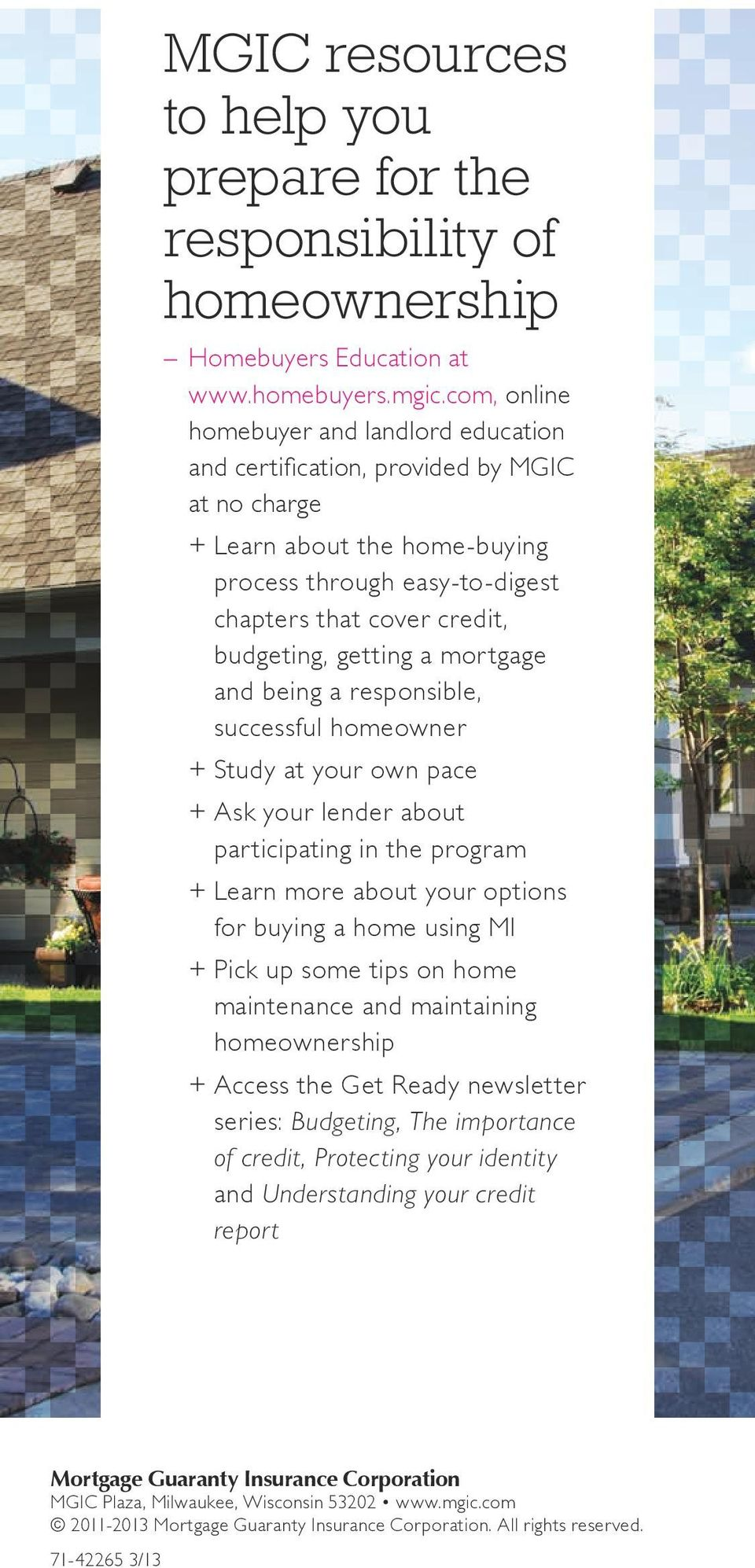 getting a mortgage and being a responsible, successful homeowner + + Study at your own pace + + Ask your lender about participating in the program + + Learn more about your options for buying a home