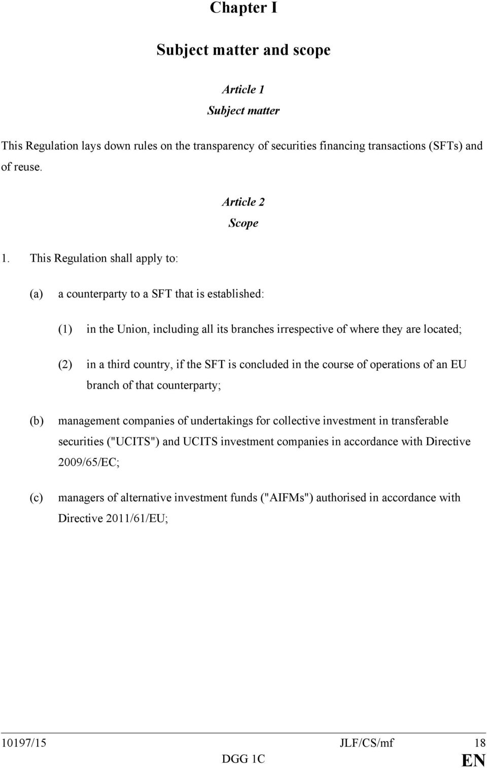 "the SFT is concluded in the course of operations of an EU branch of that counterparty; (b) management companies of undertakings for collective investment in transferable securities (""UCITS"")"