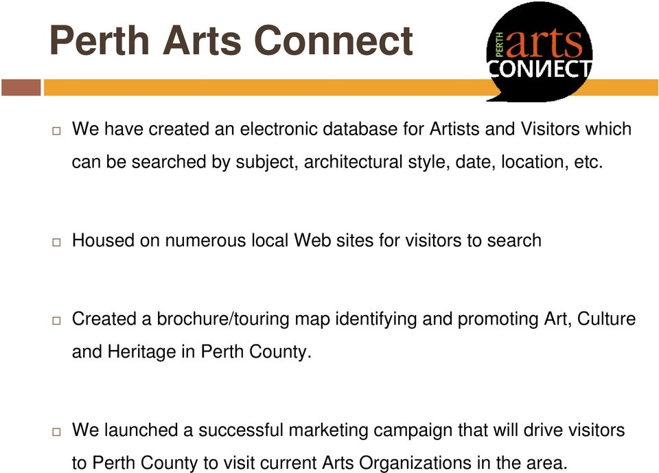 Housed on numerous local Web sites for visitors to search Created a brochure/touring map identifying and