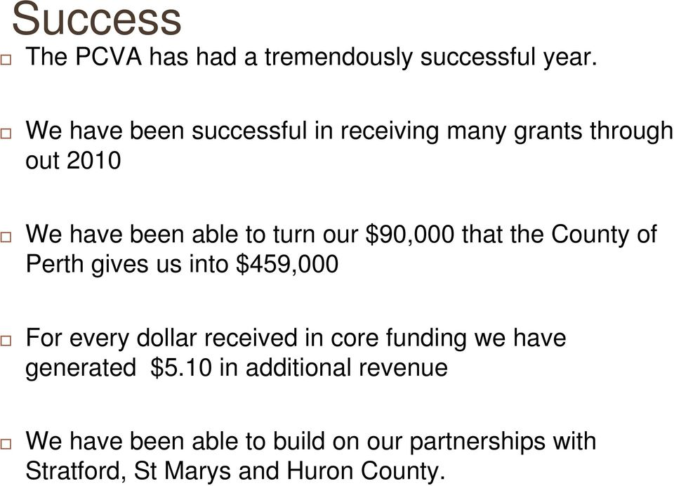 $90,000 that the County of Perth gives us into $459,000 For every dollar received in core