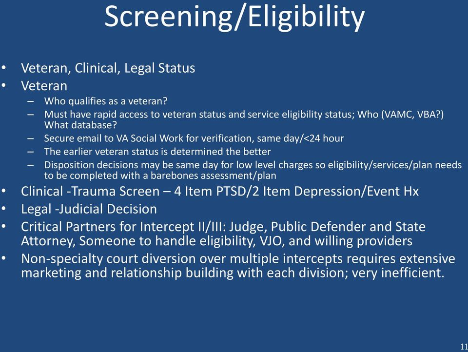 eligibility/services/plan needs to be completed with a barebones assessment/plan Clinical -Trauma Screen 4 Item PTSD/2 Item Depression/Event Hx Legal -Judicial Decision Critical Partners for