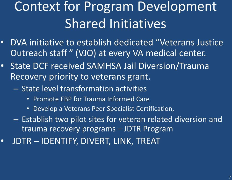 State level transformation activities Promote EBP for Trauma Informed Care Develop a Veterans Peer Specialist Certification,