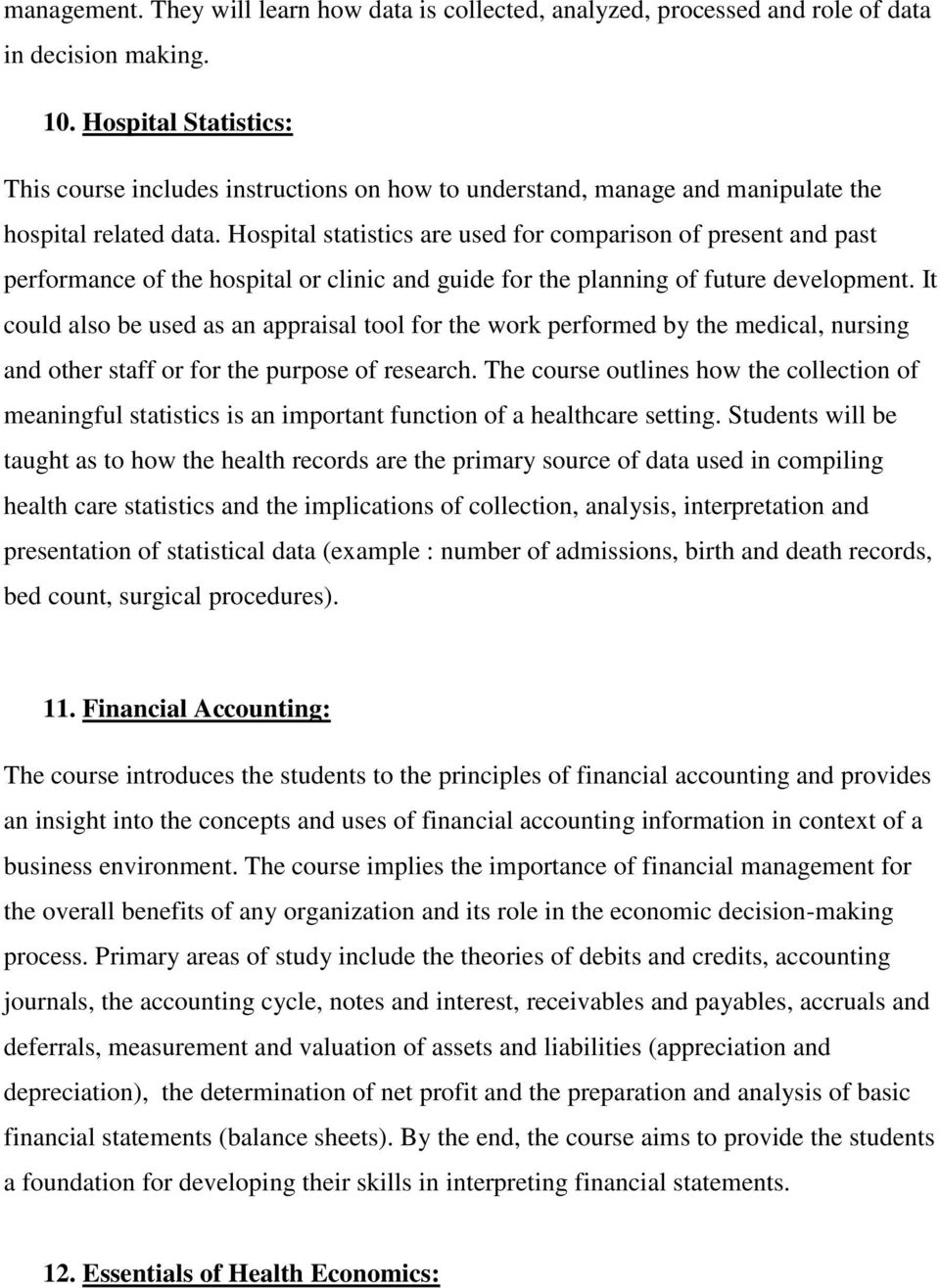 Hospital statistics are used for comparison of present and past performance of the hospital or clinic and guide for the planning of future development.