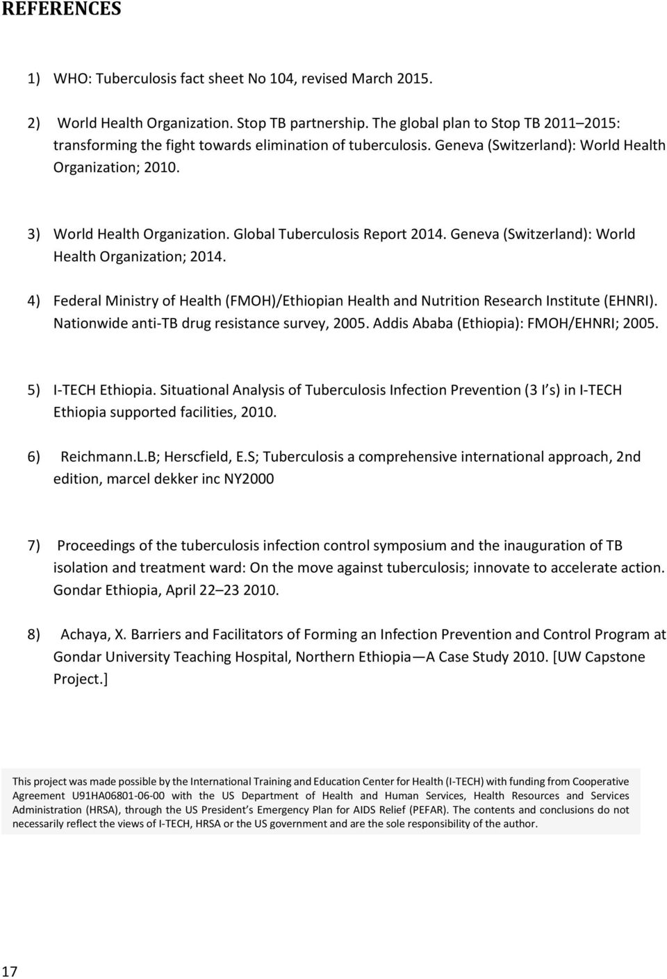 Global Tuberculosis Report 2014. Geneva (Switzerland): World Health Organization; 2014. 4) Federal Ministry of Health (FMOH)/Ethiopian Health and Nutrition Research Institute (EHNRI).