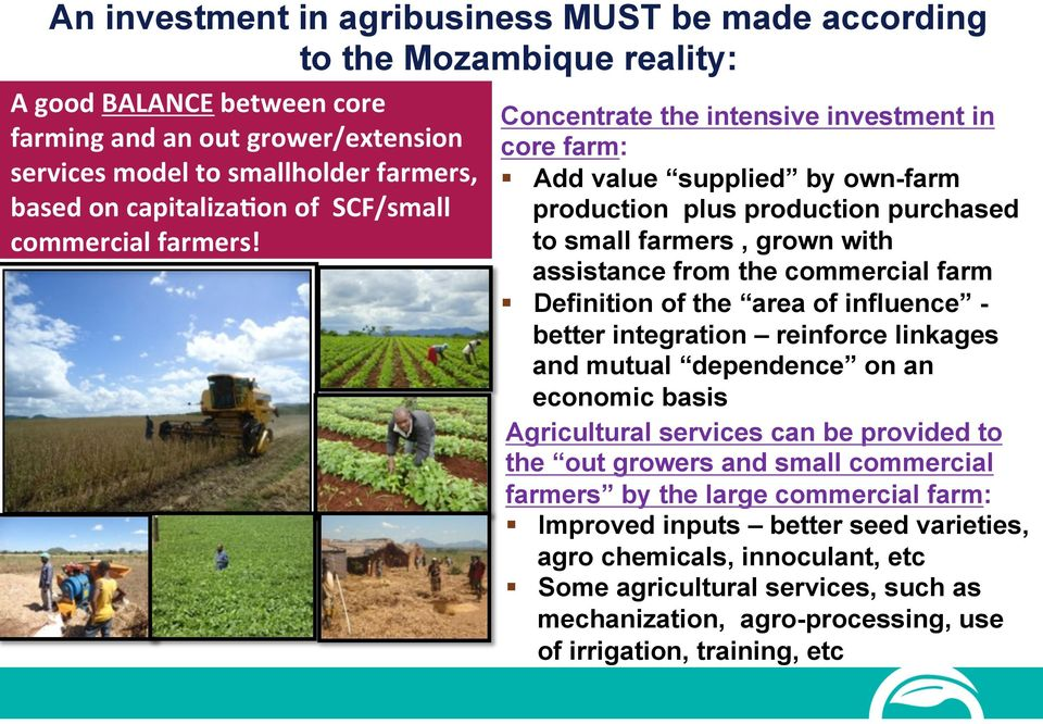 Concentrate the intensive investment in core farm: Add value supplied by own-farm production plus production purchased to small farmers, grown with assistance from the commercial farm Definition of
