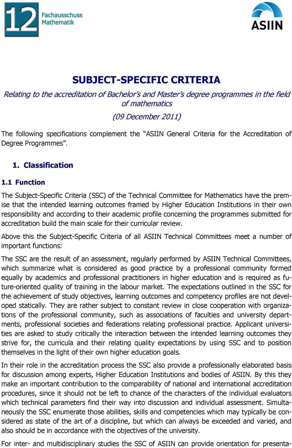 1 Function The Subject-Specific Criteria (SSC) of the Technical Committee for Mathematics have the premise that the intended learning outcomes framed by Higher Education Institutions in their own