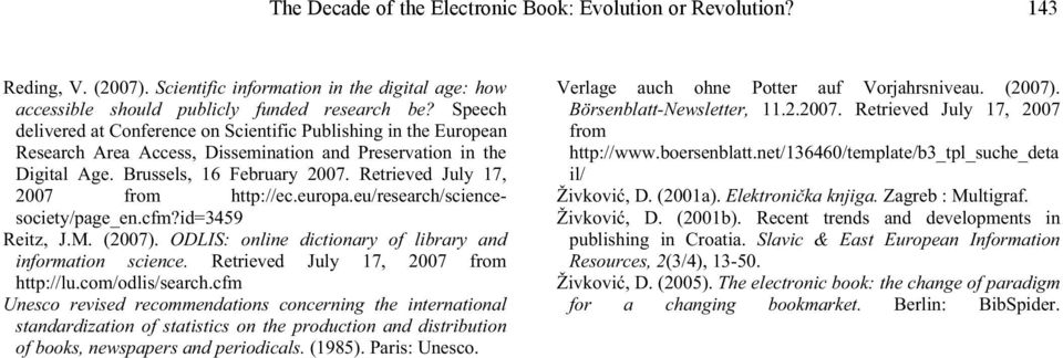 Retrieved July 17, 2007 from http://ec.europa.eu/research/sciencesociety/page_en.cfm?id=3459 Reitz, J.M. (2007). ODLIS: online dictionary of library and information science.