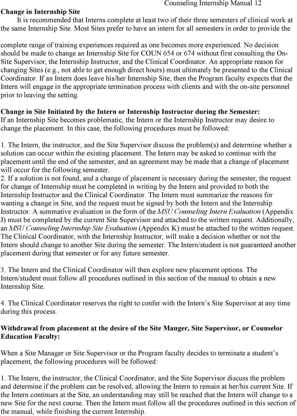 No decision should be made to change an Internship Site for COUN 654 or 674 without first consulting the On- Site Supervisor, the Internship Instructor, and the Clinical Coordinator.