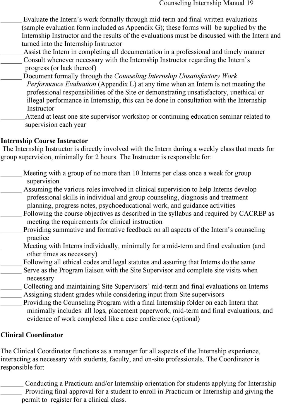 professional and timely manner Consult whenever necessary with the Internship Instructor regarding the Intern s progress (or lack thereof) Document formally through the Counseling Internship