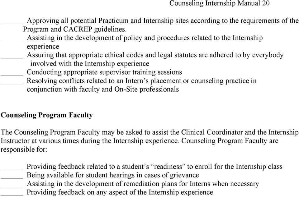 Internship experience Conducting appropriate supervisor training sessions Resolving conflicts related to an Intern s placement or counseling practice in conjunction with faculty and On-Site