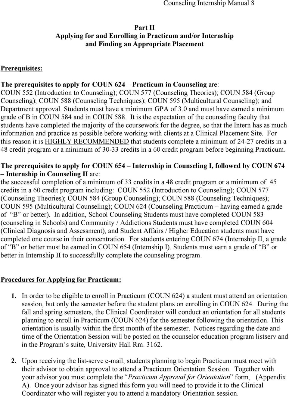 Department approval. Students must have a minimum GPA of 3.0 and must have earned a minimum grade of B in COUN 584 and in COUN 588.