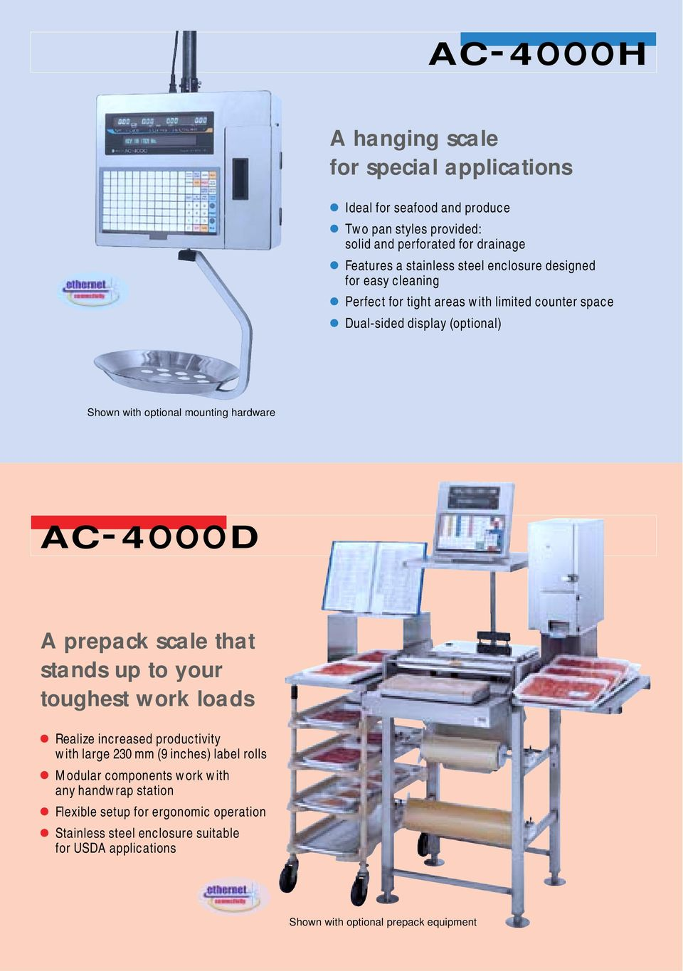 AC - 4OOOD A prepack scale that stands up to your toughest work loads Realize increased productivity with large 230 mm (9 inches) label rolls Modular components