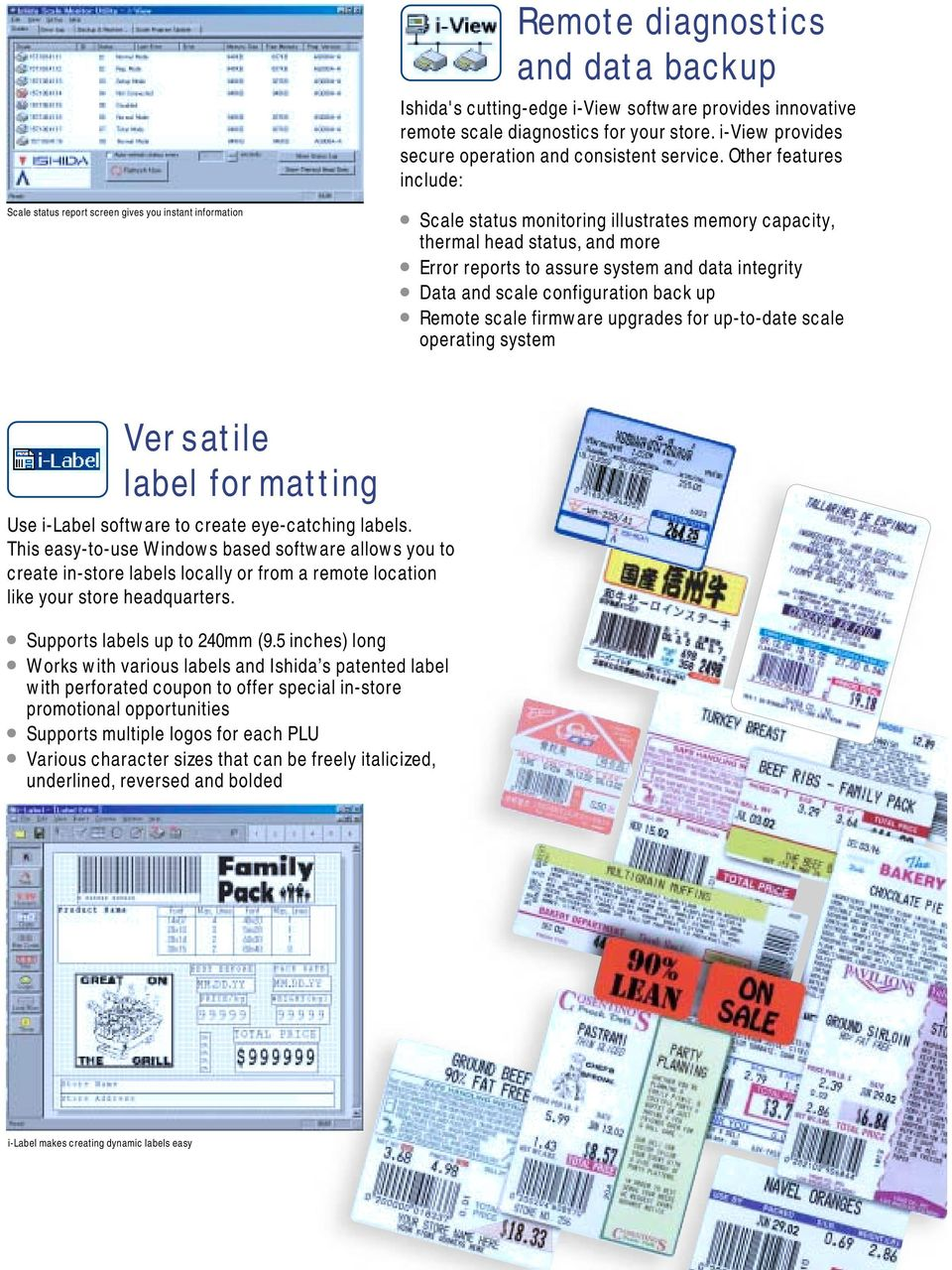 data integrity Data and scale configuration back up Remote scale firmware upgrades for up-to-date scale operating system Versatile label formatting Use i-label software to create eye-catching labels.