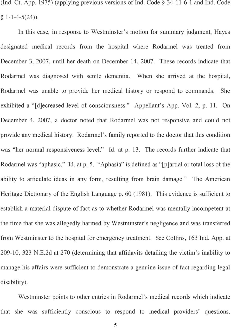 December 14, 2007. These records indicate that Rodarmel was diagnosed with senile dementia. When she arrived at the hospital, Rodarmel was unable to provide her medical history or respond to commands.