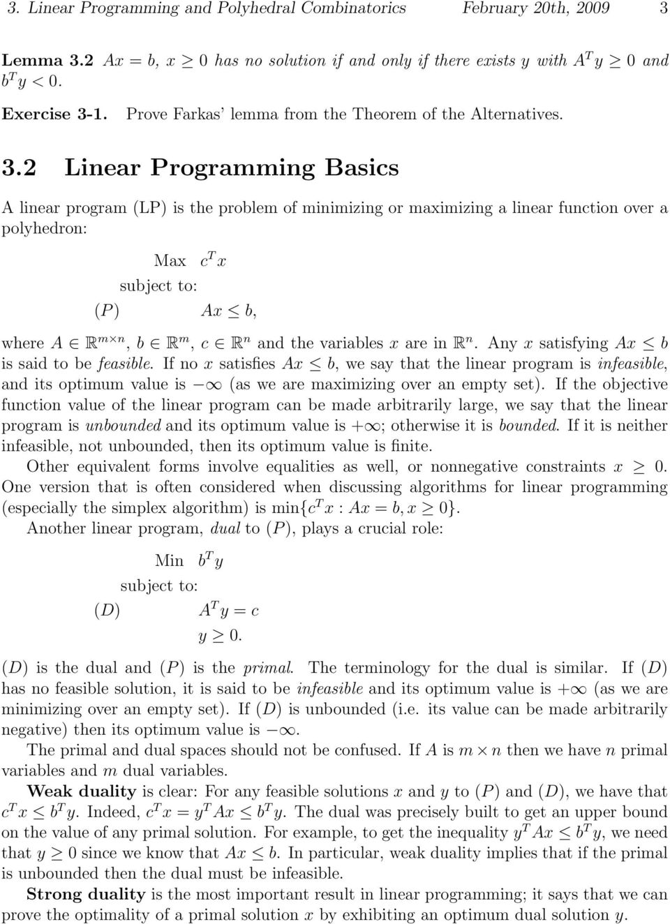 2 Linear Programming Basics A linear program (LP) is the problem of minimizing or maximizing a linear function over a polyhedron: Max subect to: c T x (P ) Ax b, where A R m n, b R m, c R n and the
