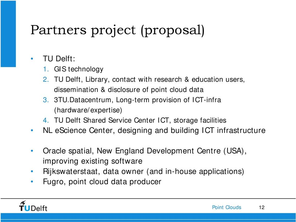 Datacentrum, Long-term provision of ICT-infra (hardware/expertise) 4.