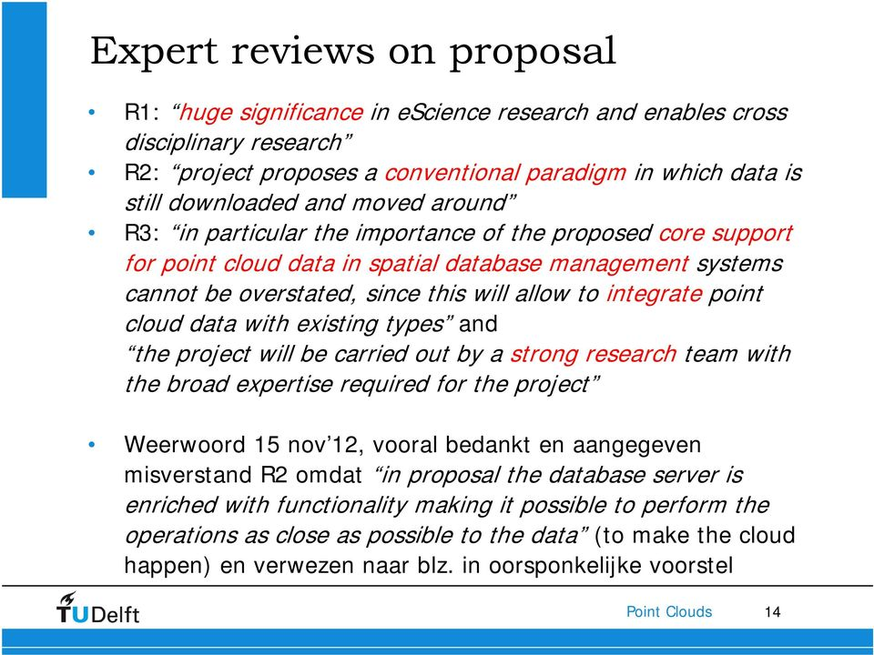data with existing types and the project will be carried out by a strong research team with the broad expertise required for the project Weerwoord 15 nov 12, vooral bedankt en aangegeven misverstand