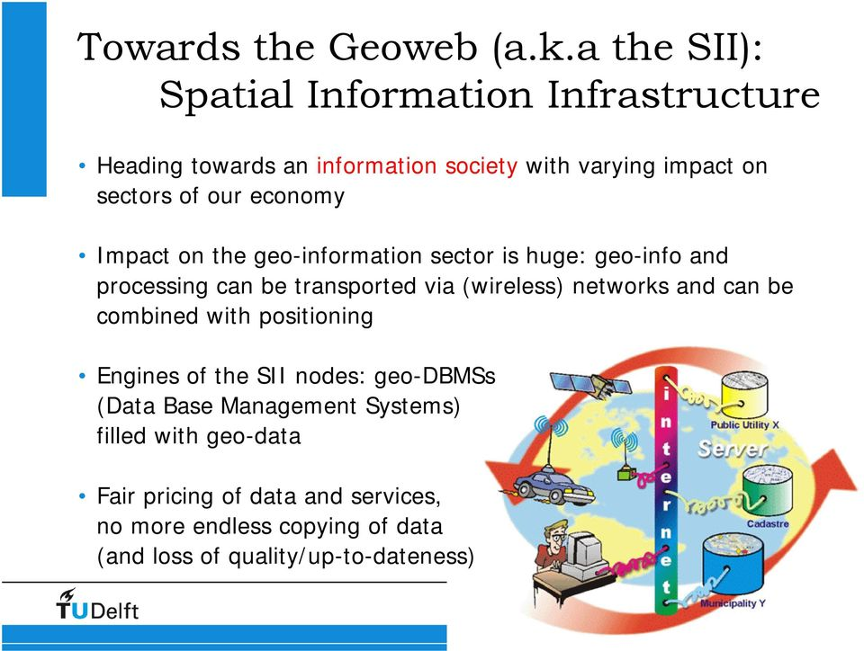 economy Impact on the geo-information sector is huge: geo-info and processing can be transported via (wireless) networks and