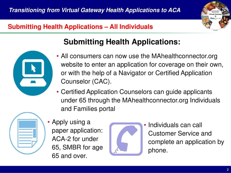 Certified Applicatin Cunselrs can guide applicants under 65 thrugh the MAhealthcnnectr.