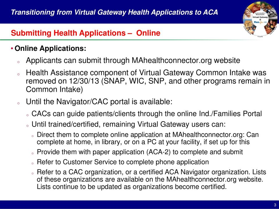guide patients/clients thrugh the nline Ind./Families Prtal Until trained/certified, remaining Virtual Gateway users can: Direct them t cmplete nline applicatin at MAhealthcnnectr.