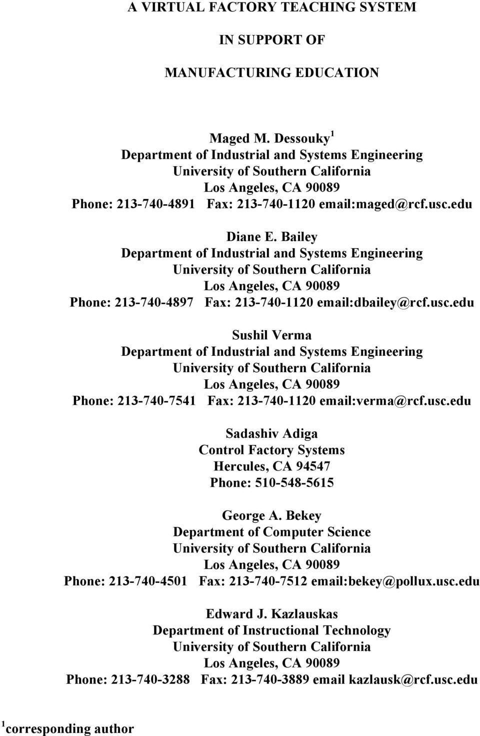 Bailey Department of Industrial and Systems Engineering University of Southern California Los Angeles, CA 90089 Phone: 213-740-4897 Fax: 213-740-1120 email:dbailey@rcf.usc.