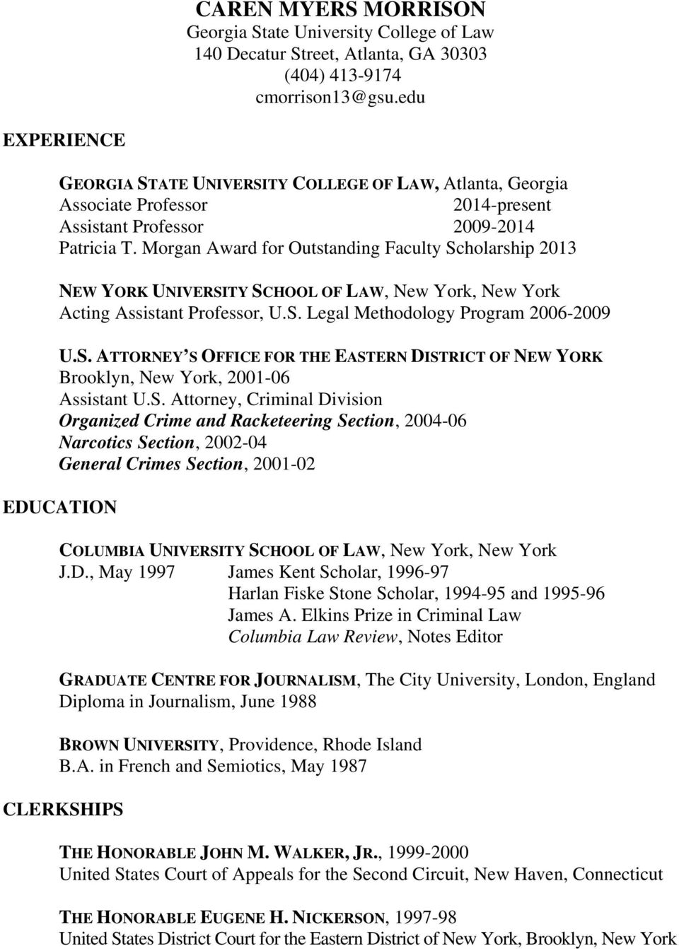 Morgan Award for Outstanding Faculty Scholarship 2013 NEW YORK UNIVERSITY SCHOOL OF LAW, New York, New York Acting Assistant Professor, U.S. Legal Methodology Program 2006-2009 U.S. ATTORNEY S OFFICE FOR THE EASTERN DISTRICT OF NEW YORK Brooklyn, New York, 2001-06 Assistant U.