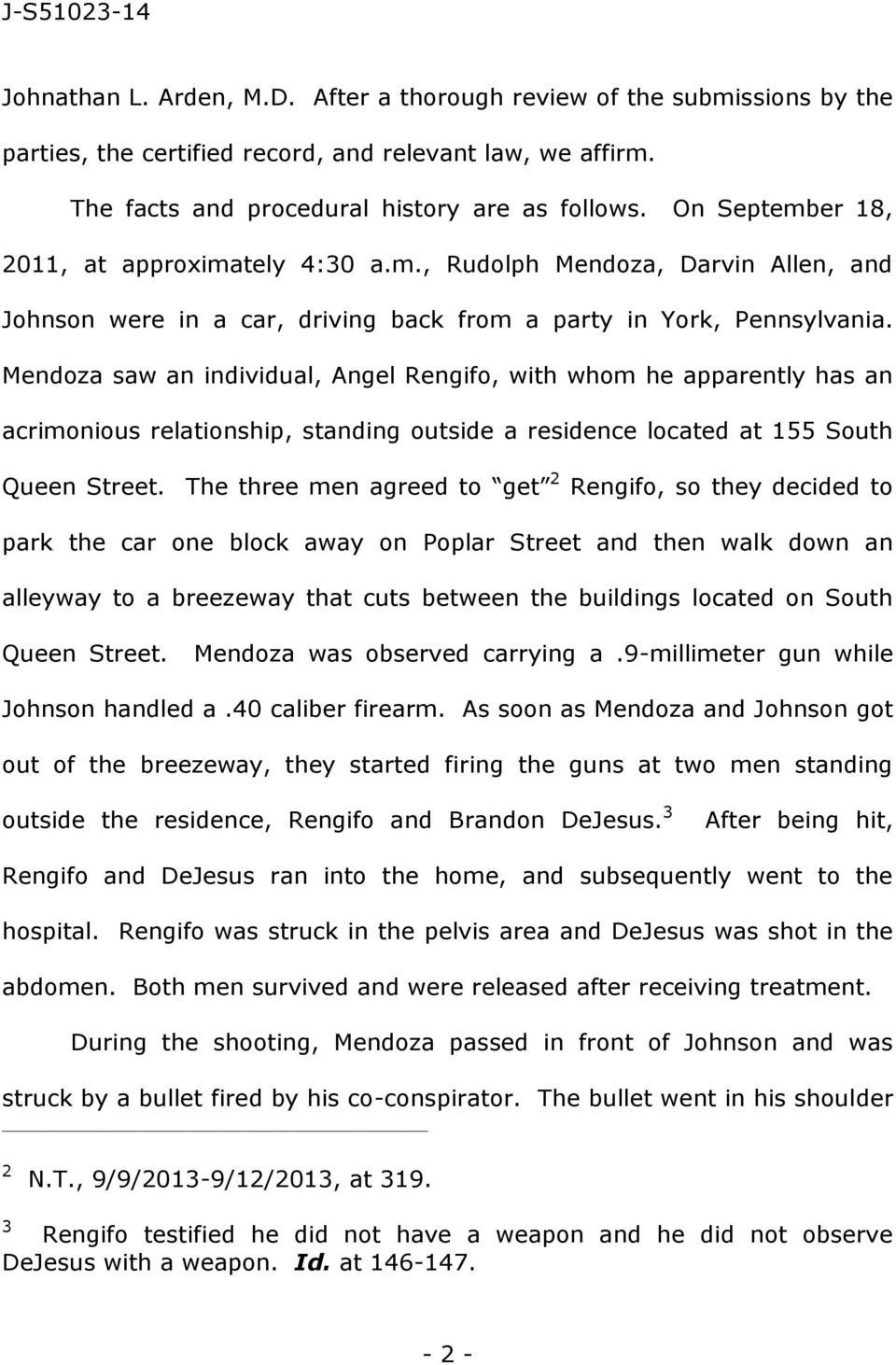 Mendoza saw an individual, Angel Rengifo, with whom he apparently has an acrimonious relationship, standing outside a residence located at 155 South Queen Street.