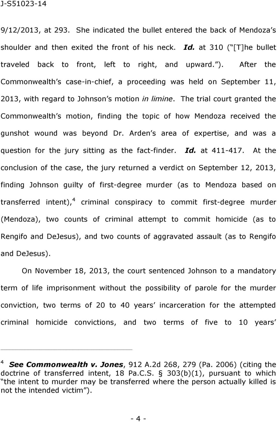 The trial court granted the Commonwealth s motion, finding the topic of how Mendoza received the gunshot wound was beyond Dr.