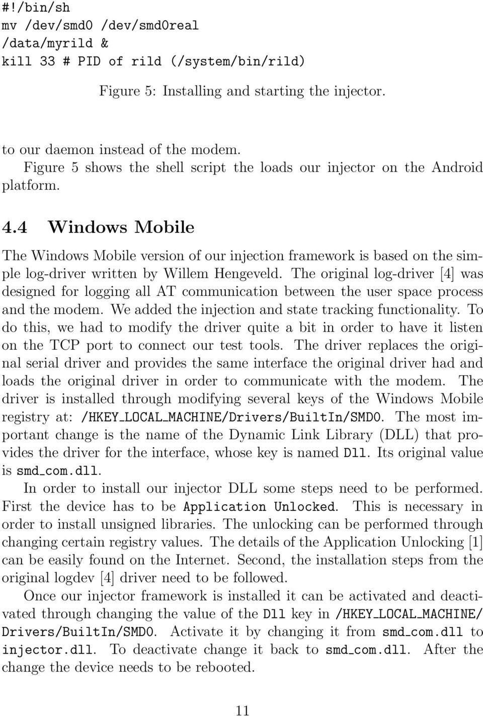 4 Windows Mobile The Windows Mobile version of our injection framework is based on the simple log-driver written by Willem Hengeveld.