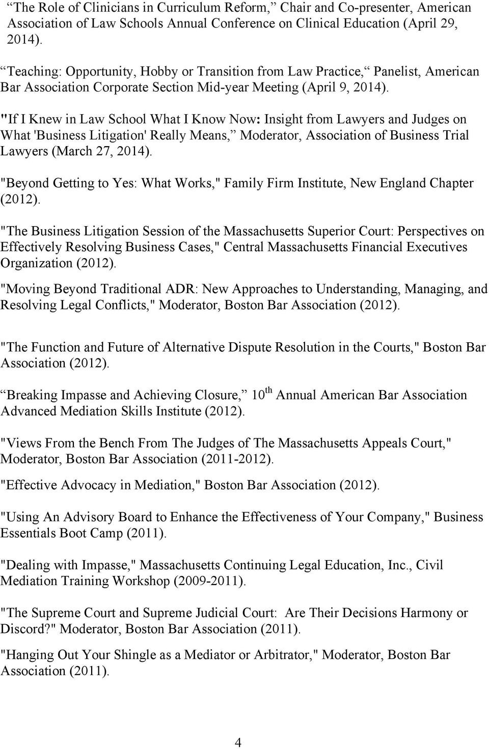 """If I Knew in Law School What I Know Now: Insight from Lawyers and Judges on What 'Business Litigation' Really Means, Moderator, Association of Business Trial Lawyers (March 27, 2014)."